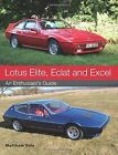 Lotus Elite, Eclat and Excel: An Enthusiast's Guide by Matthew Vale (Paperback, 2016)