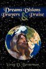 Dreams Visions Prayers and Praise 9781434314758 Paperback P H