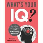 What's Your IQ?: Rate & Raise Your Intelligence with 300 Self-Scoring Exercises by Pierre Berloquin (Paperback, 2014)