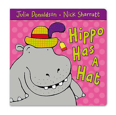 Donaldson, Julia, Hippo Has A Hat, Very Good Book