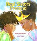 Real Sisters Pretend by Megan Dowd Lambert (Hardback, 2016)