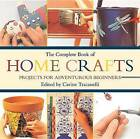 The Complete Book of Home Crafts: Projects for Adventurous Beginners by Skyhorse Publishing (Hardback, 2011)