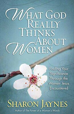 WHAT GOD REALLY THINKS ABOUT WOMEN by JAYNES SHARON