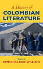 A History of Colombian Literature by Cambridge University Press (Hardback, 2016)