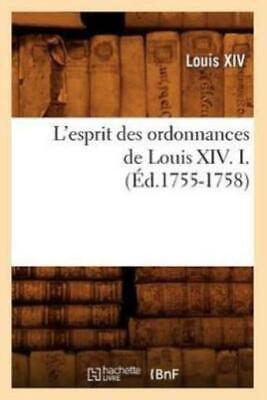 L'esprit des ordonnances de Louis XIV. I. (Éd.1755-1758) - Louis XIV