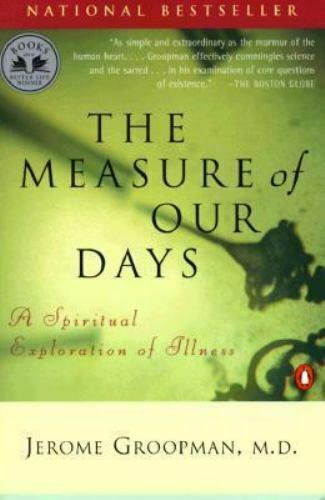 The Measure of Our Days: A Spiritual Exploration of Illness by Groopman, Jerome