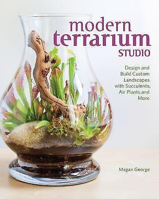Modern Terrarium Studio - Design + Build Custom Landscapes by Megan George - PB 6