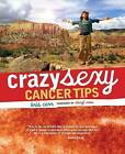 Crazy Sexy Cancer Tips by Kris Carr (Paperback, 2007)