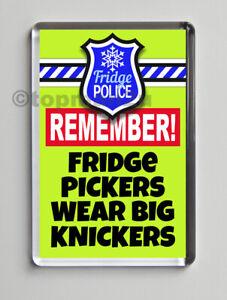 New, Quality Fridge Magnet, FRIDGE POLICE - FRIDGE PICKERS WEAR BIG KNICKERS fun