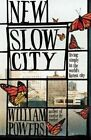 New Slow City: Living Simply in the World's Fastest City by William Powers (Paperback, 2014)
