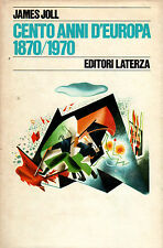 Cento anni d'Europa (1870-1970)- J.JOLL, 1975 Laterza editore - ST226