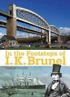 In the Footsteps of I K Brunel by Jonathan Falconer, Tim Bryan (Paperback, 2014)