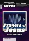 The Prayers of Jesus: Cover to Cover Study Guide by Peter Hicks (Paperback, 2011)