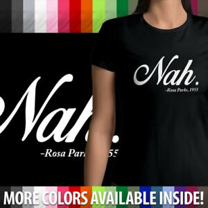 338b73072 Nah Rosa Park 1955 Funny Fun Cool Quote Soft Crew Neck Tee Womens ...