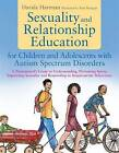 Sexuality and Relationship Education for Children and Adolescents with Autism Spectrum Disorders: A Professional's Guide to Understanding, Preventing Issues, Supporting Sexuality and Responding to Inappropriate Behaviours by David A. Hartman (Paperback, 2013)