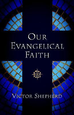 Our Evangelical Faith by Shepherd, Victor