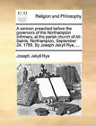 A Sermon Preached Before the Governors of the Northampton Infirmary, at the Parish Church of All-Saints, Northampton, September 24, 1789. by Joseph Jekyll Rye, ... by Joseph Jekyll Rye (Paperback / softback, 2010)