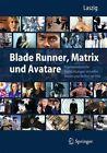 Blade Runner, Matrix und Avatare (2012, Gebundene Ausgabe)
