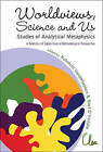 Worldviews, Science and Us: Studies of Analytical Metaphysics: A Selection of Topics from a Methodological Perspective, Proceedings of the 5th Metaphysics of Science Workshop by World Scientific Publishing Co Pte Ltd (Hardback, 2009)