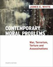 Contemporary Moral Problems : War, Terrorism, Torture and Assassination by...