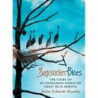 Sapsucker Blues: The Story of an Endearing Family of Great Blue Herons by Anita Schmidt-Kyanka (Hardback, 2013)