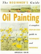 The Beginner's Guide Oil Painting: A Complete Step-By-Step Guide to-ExLibrary