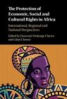 The Protection of Economic, Social and Cultural Rights in Africa: International, Regional and National Perspectives by Cambridge University Press (Hardback, 2016)
