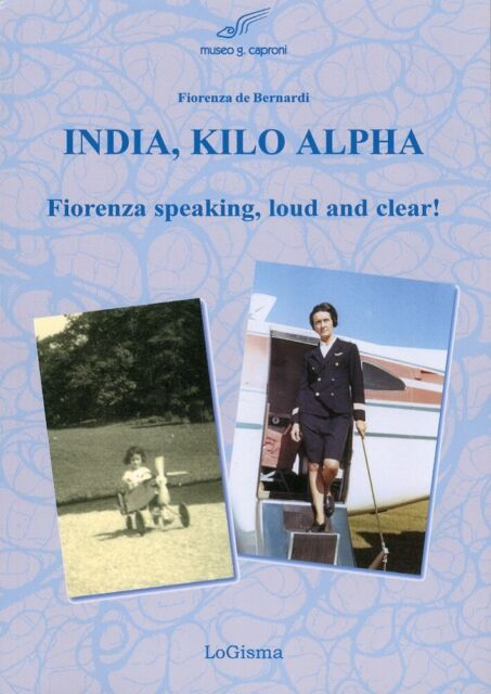 India, Kilo, Alpha. Fiorenza Speaking, Loud and Clear! - [LoGisma Editore]