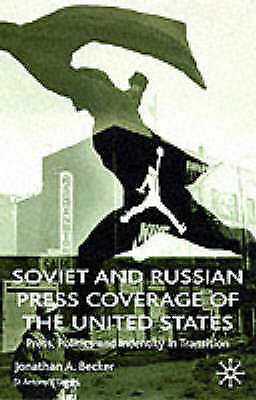 Soviet and Russian Press Coverage of the United States: Press, Politics and Iden