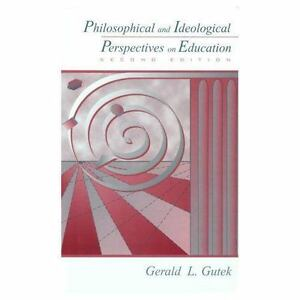 Philosophical and Ideological Perspectives on Education by Gerald L. Gutek 2