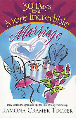 Tucker, Ramona Cramer : 30 Days to a More Incredible Marriage (T Amazing Value