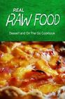 Real Raw Food - Dessert and on the Go: Raw Diet Cookbook for the Raw Lifestyle by Real Raw Food Combo Books (Paperback / softback, 2014)