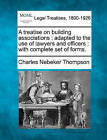 A Treatise on Building Associations: Adapted to the Use of Lawyers and Officers: With Complete Set of Forms. by Charles Nebeker Thompson (Paperback / softback, 2010)