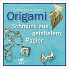 Origami. Schmuck aus gefaltetem Papier von Richard L. Alexander und Michael G. LaFosse (2015, Taschenbuch)