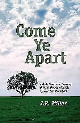 Come Ye Apart : Meditations on the Four Gospels, Paperback by Miller, Jame R....