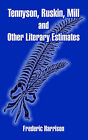 NEW Tennyson, Ruskin, Mill and Other Literary Estimates by Frederic Harrison