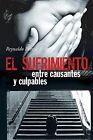 El Sufrimiento, Entre Causantes y Culpables by Reynaldo Pareja (Paperback / softback, 2013)