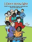 I Don't Know Why: Stories to Help Adopted Children Understand Why They Do the Things They Do by Annice Thomas (Paperback / softback, 2013)