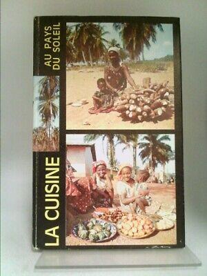 La Cuisine Au Pays Du Soleil 750 Recettes Recueilles En Afrique