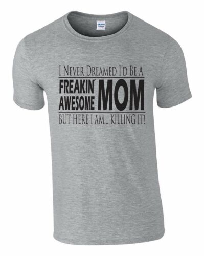 Mother/'s day Freaking awesome mom but here I am killing it Funny shirt for mom