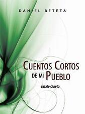 Cuentos Cortos de mi Pueblo : Estate Quieto by Daniel Beteta (2008, Paperback)