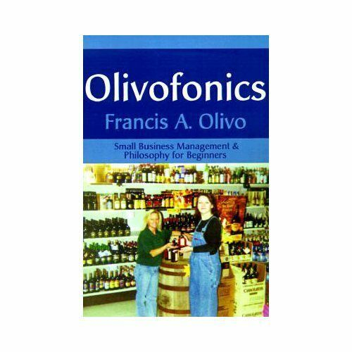 Olivofonics : Small Business Management and Philosophy for Beginners by...