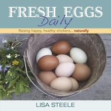 Fresh Eggs Daily : Raising Happy, Healthy Chickens... Naturally by Lisa Steele (2013, Hardcover)