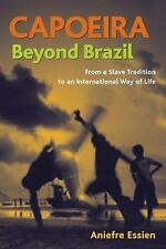 Capoeira Beyond Brazil : From a Slave Tradition to an International Way of Life…