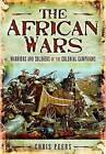 The African Wars: Warriors and Soldiers of the Colonial Campaigns by Chris Peers (Hardback, 2010)