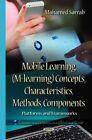 Mobile Learning (M-Learning) Concepts, Characteristics, Methods, Components: Platforms & Frameworks by Mohamed Sarrab (Hardback, 2014)
