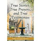True Stories, True Prayers, and True Testimonies by Esther Alexander-Winters (Paperback / softback, 2014)
