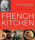 Trish's French Kitchen: Delicious Recipes to Suit Every Occasion by Trish Deseine (Paperback, 2011)