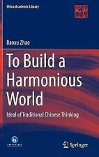 To Build a Harmonious World : Ideal of Traditional Chinese Thinking: By Zhao,...