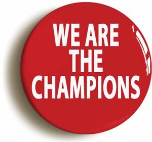 WE ARE THE CHAMPIONS BADGE BUTTON PIN (Size is 1inch/25mm ...